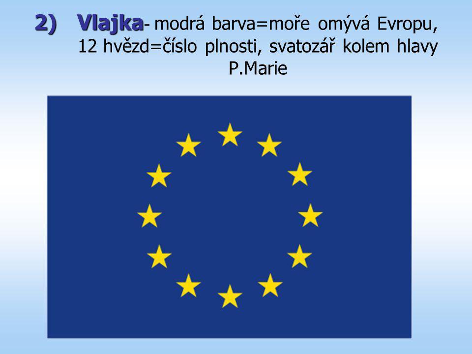 Vlajka- modrá barva=moře omývá Evropu, 12 hvězd=číslo plnosti, svatozář kolem hlavy P.Marie