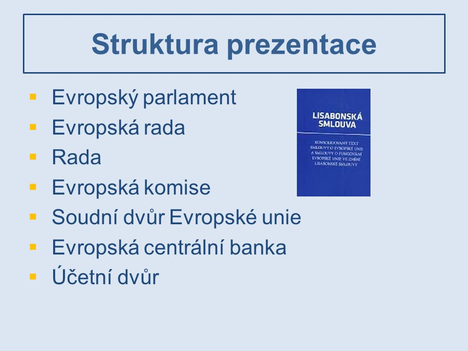 Struktura prezentace Evropský parlament Evropská rada Rada