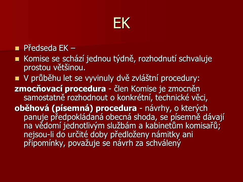 EK Předseda EK – Komise se schází jednou týdně, rozhodnutí schvaluje prostou většinou. V průběhu let se vyvinuly dvě zvláštní procedury: