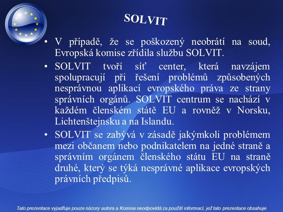 V případě, že se poškozený neobrátí na soud, Evropská komise zřídila službu SOLVIT.