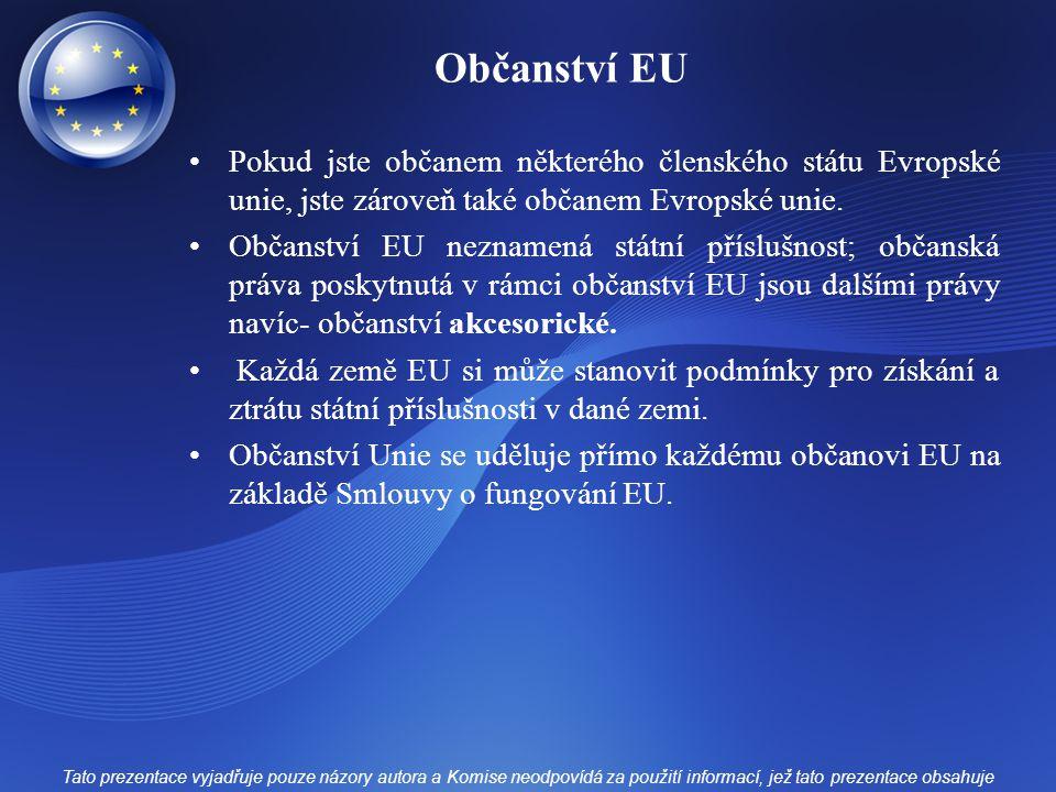 Občanství EU Pokud jste občanem některého členského státu Evropské unie, jste zároveň také občanem Evropské unie.