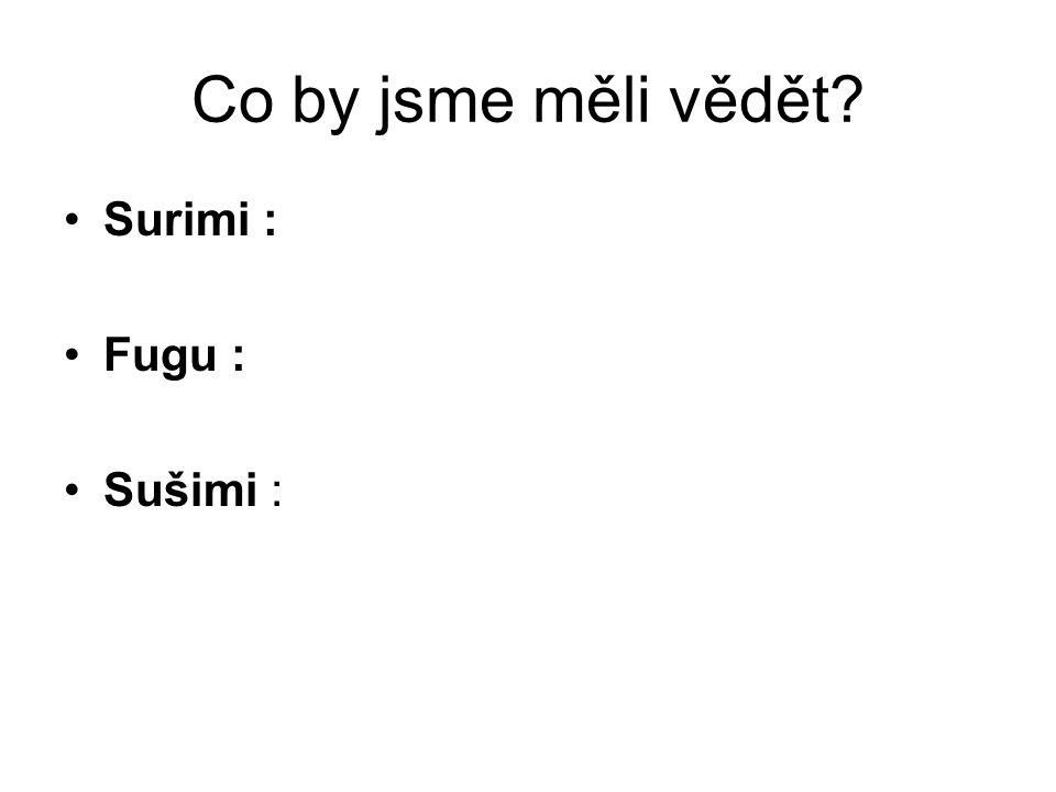 Co by jsme měli vědět Surimi : Fugu : Sušimi :