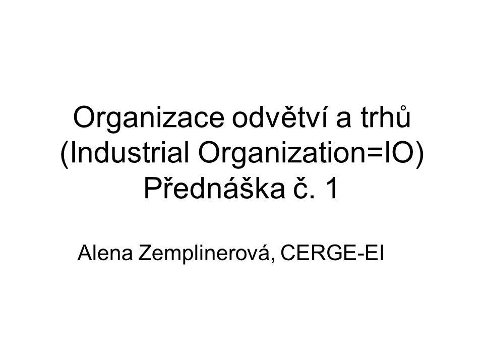 Organizace odvětví a trhů (Industrial Organization=IO) Přednáška č. 1