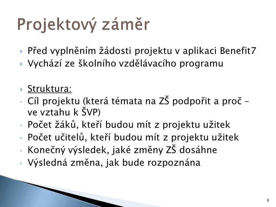 Projektový záměr Před vyplněním žádosti projektu v aplikaci Benefit7
