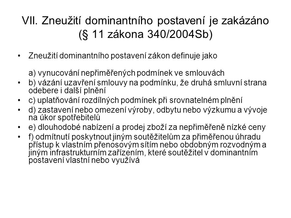 VII. Zneužití dominantního postavení je zakázáno (§ 11 zákona 340/2004Sb)