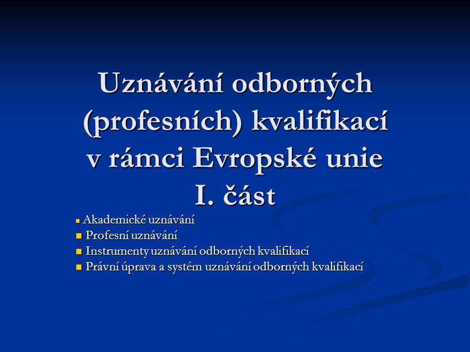 Uznávání odborných (profesních) kvalifikací v rámci Evropské unie I
