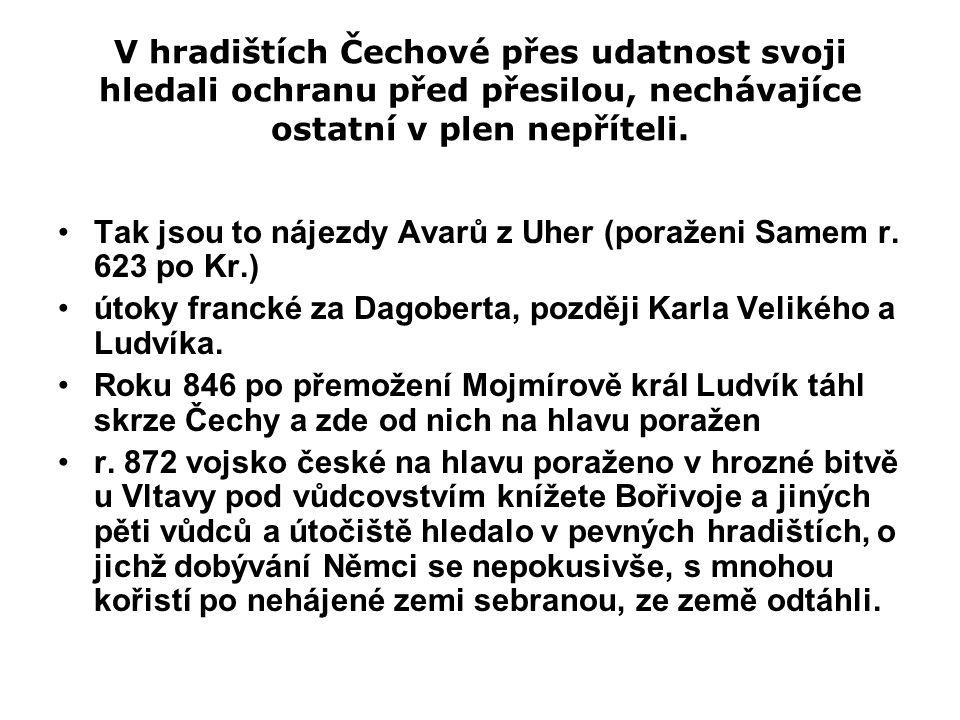 V hradištích Čechové přes udatnost svoji hledali ochranu před přesilou, nechávajíce ostatní v plen nepříteli.