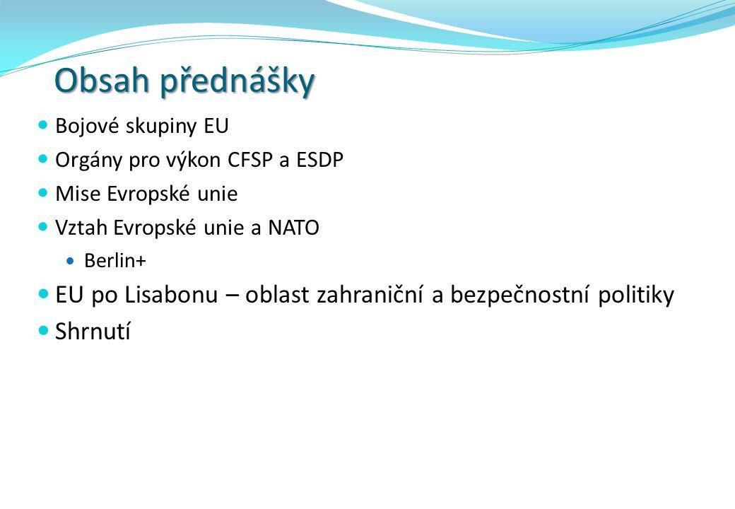 Obsah přednášky Bojové skupiny EU. Orgány pro výkon CFSP a ESDP. Mise Evropské unie. Vztah Evropské unie a NATO.
