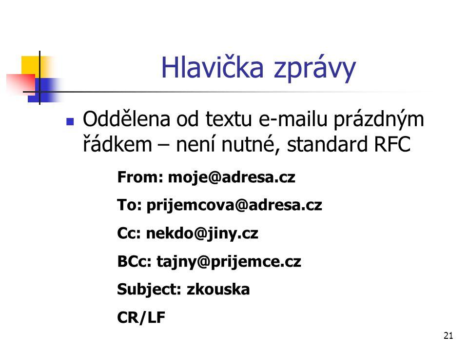 Hlavička zprávy Oddělena od textu e-mailu prázdným řádkem – není nutné, standard RFC. From: moje@adresa.cz.