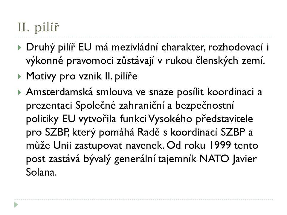 II. pilíř Druhý pilíř EU má mezivládní charakter, rozhodovací i výkonné pravomoci zůstávají v rukou členských zemí.