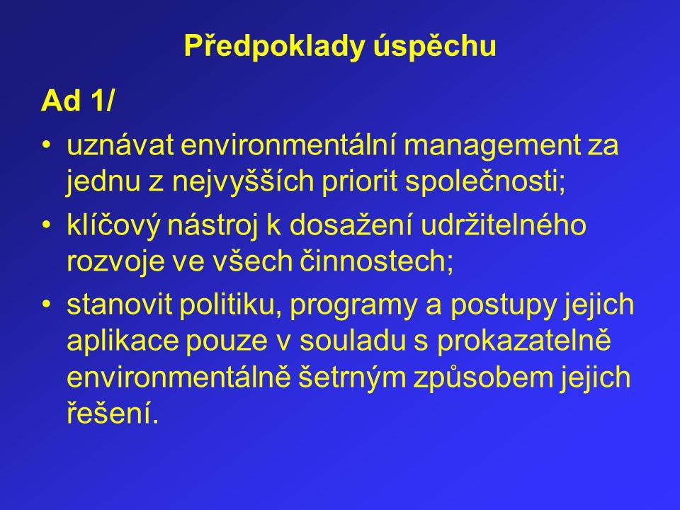 Předpoklady úspěchu Ad 1/ uznávat environmentální management za jednu z nejvyšších priorit společnosti;