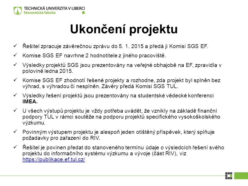 Ukončení projektu Řešitel zpracuje závěrečnou zprávu do 5. 1. 2015 a předá ji Komisi SGS EF.