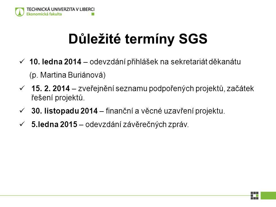 Důležité termíny SGS 10. ledna 2014 – odevzdání přihlášek na sekretariát děkanátu. (p. Martina Buriánová)