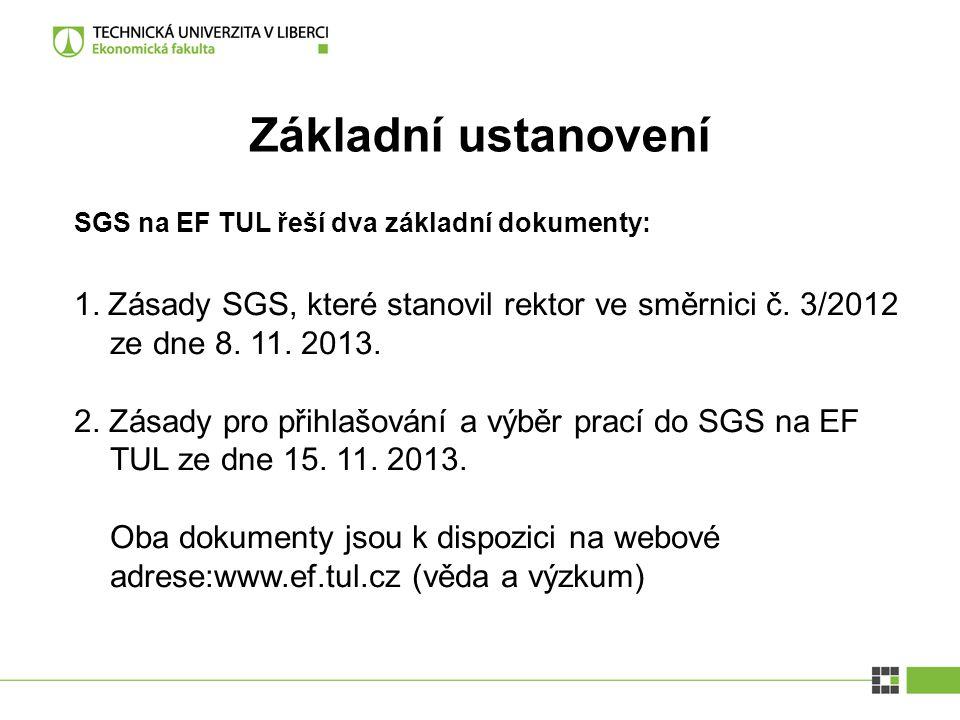 Základní ustanovení SGS na EF TUL řeší dva základní dokumenty: 1. Zásady SGS, které stanovil rektor ve směrnici č. 3/2012 ze dne 8. 11. 2013.
