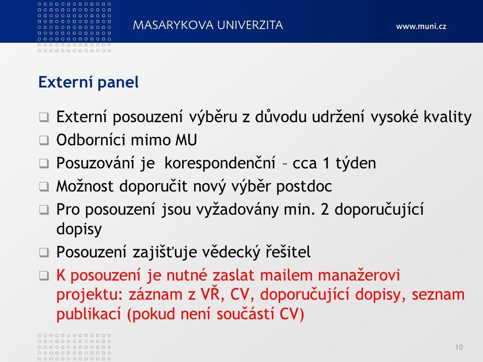 Externí panel Externí posouzení výběru z důvodu udržení vysoké kvality. Odborníci mimo MU. Posuzování je korespondenční – cca 1 týden.