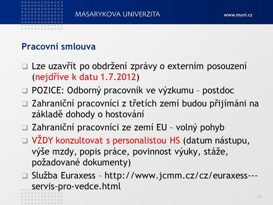Pracovní smlouva Lze uzavřít po obdržení zprávy o externím posouzení (nejdříve k datu 1.7.2012) POZICE: Odborný pracovník ve výzkumu – postdoc.
