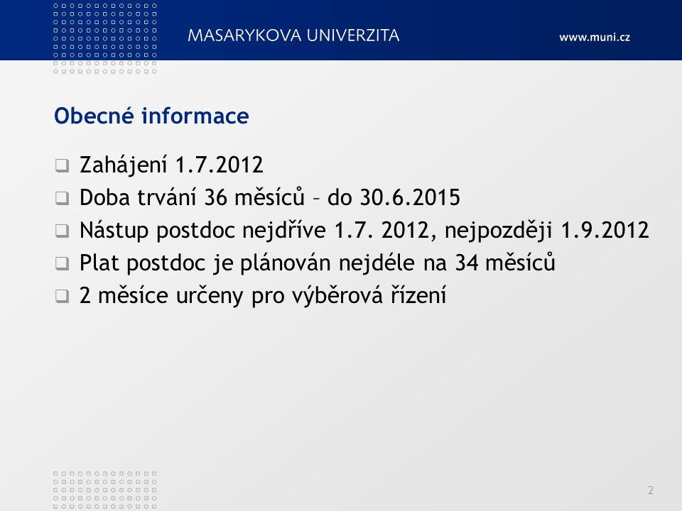 Obecné informace Zahájení 1.7.2012. Doba trvání 36 měsíců – do 30.6.2015. Nástup postdoc nejdříve 1.7. 2012, nejpozději 1.9.2012.