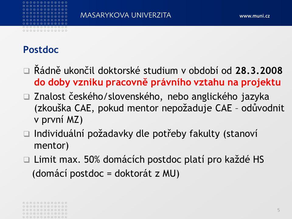 Postdoc Řádně ukončil doktorské studium v období od 28.3.2008 do doby vzniku pracovně právního vztahu na projektu.