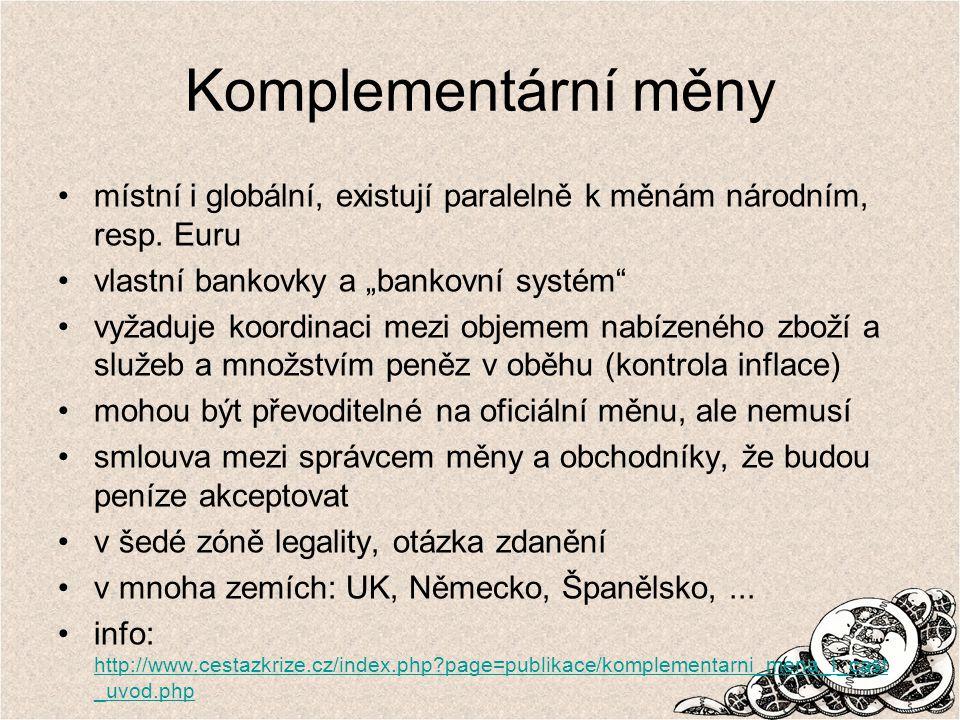"""Komplementární měny místní i globální, existují paralelně k měnám národním, resp. Euru. vlastní bankovky a """"bankovní systém"""