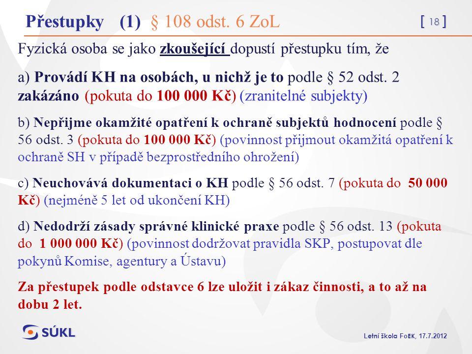 Přestupky (1) § 108 odst. 6 ZoL Fyzická osoba se jako zkoušející dopustí přestupku tím, že.