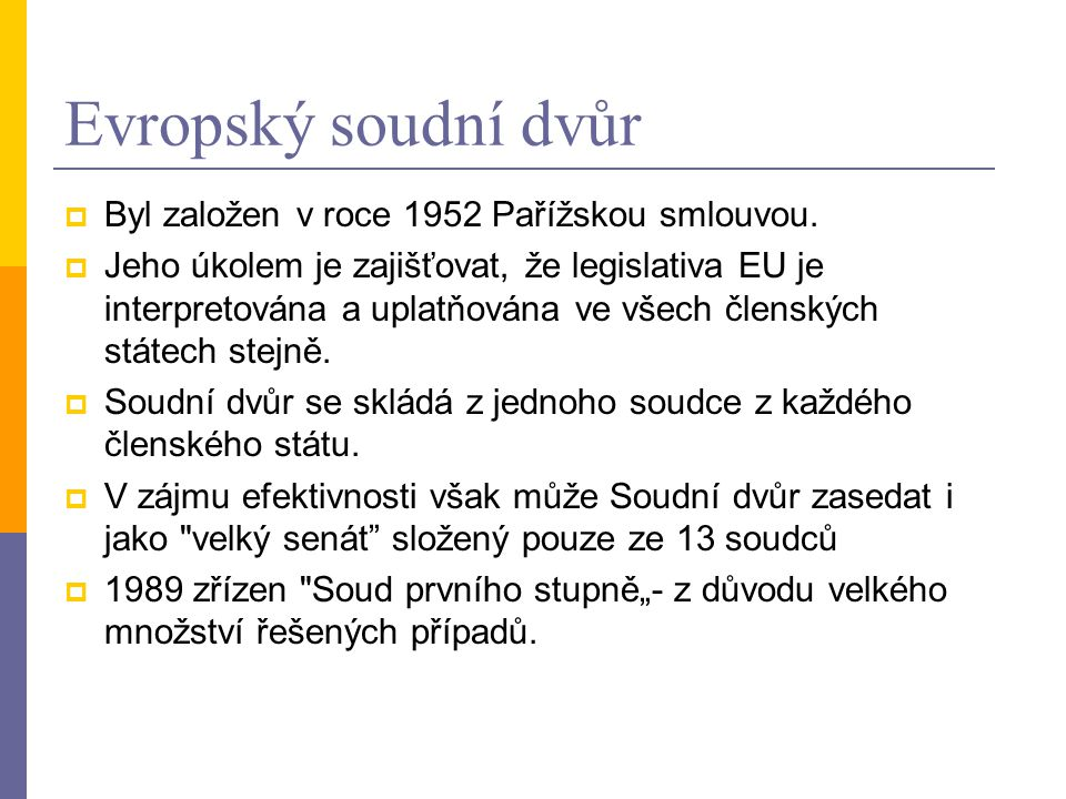 Evropský soudní dvůr Byl založen v roce 1952 Pařížskou smlouvou.