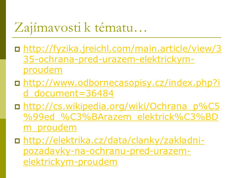 Zajímavosti k tématu… http://fyzika.jreichl.com/main.article/view/335-ochrana-pred-urazem-elektrickym-proudem.