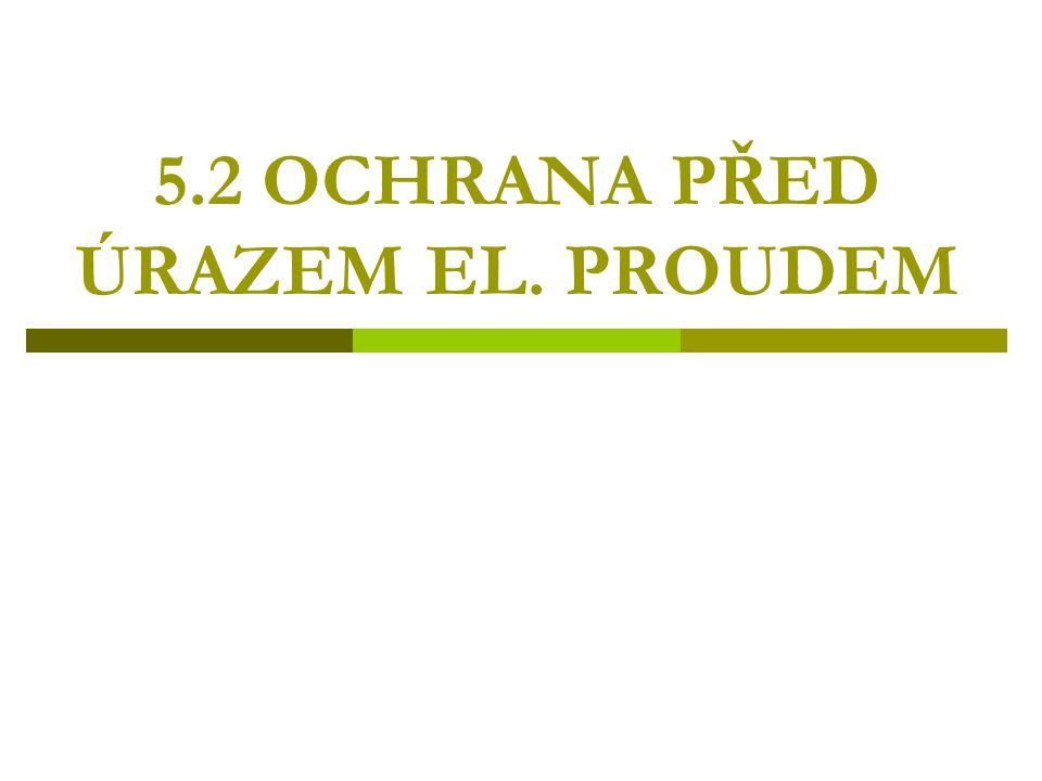 5.2 OCHRANA PŘED ÚRAZEM EL. PROUDEM