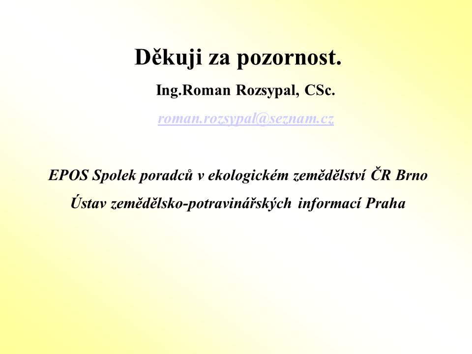 Děkuji za pozornost. Ing.Roman Rozsypal, CSc. roman.rozsypal@seznam.cz