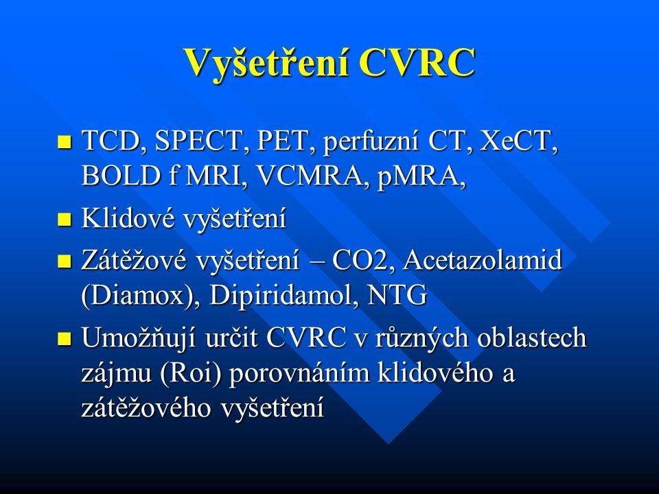 Vyšetření CVRC TCD, SPECT, PET, perfuzní CT, XeCT, BOLD f MRI, VCMRA, pMRA, Klidové vyšetření.