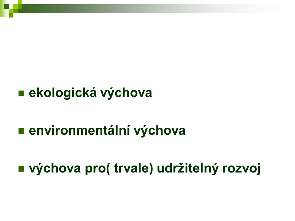 ekologická výchova environmentální výchova výchova pro( trvale) udržitelný rozvoj