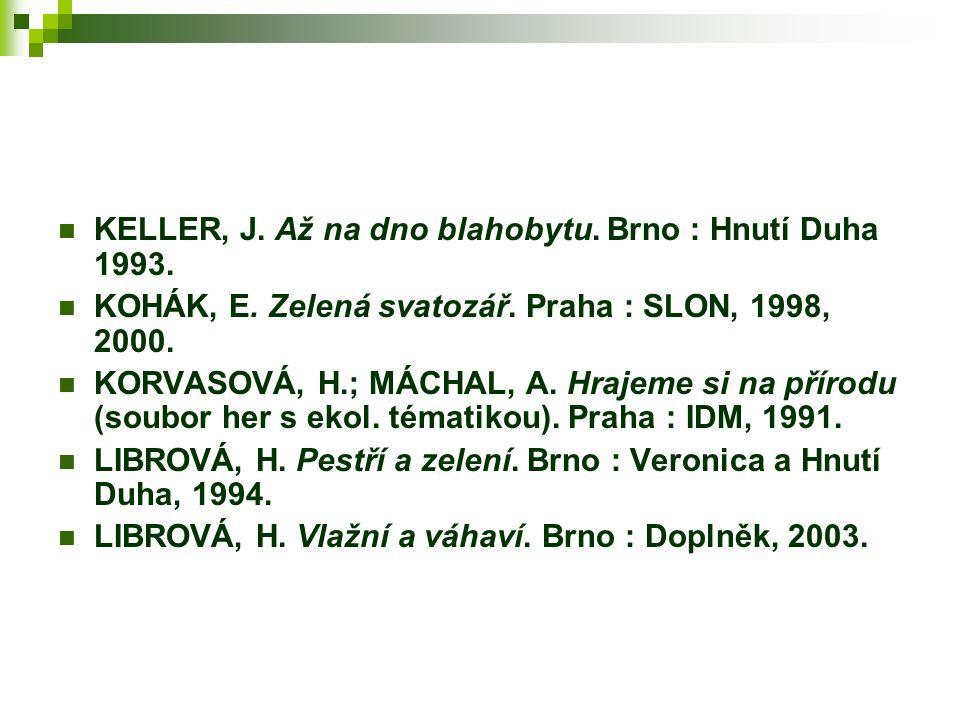 KELLER, J. Až na dno blahobytu. Brno : Hnutí Duha 1993.
