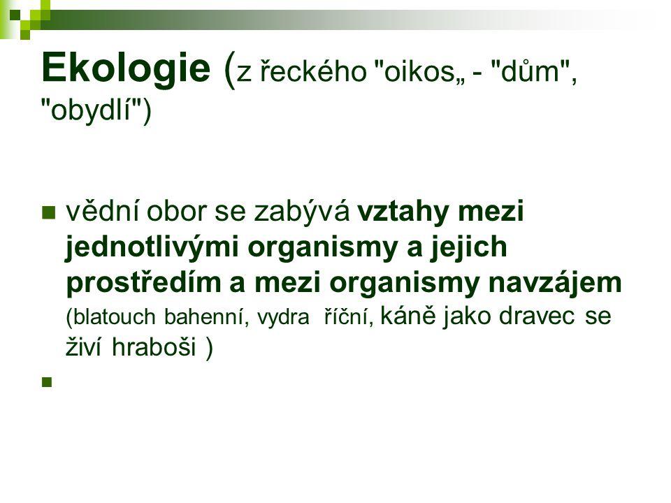"""Ekologie (z řeckého oikos"""" - dům , obydlí )"""