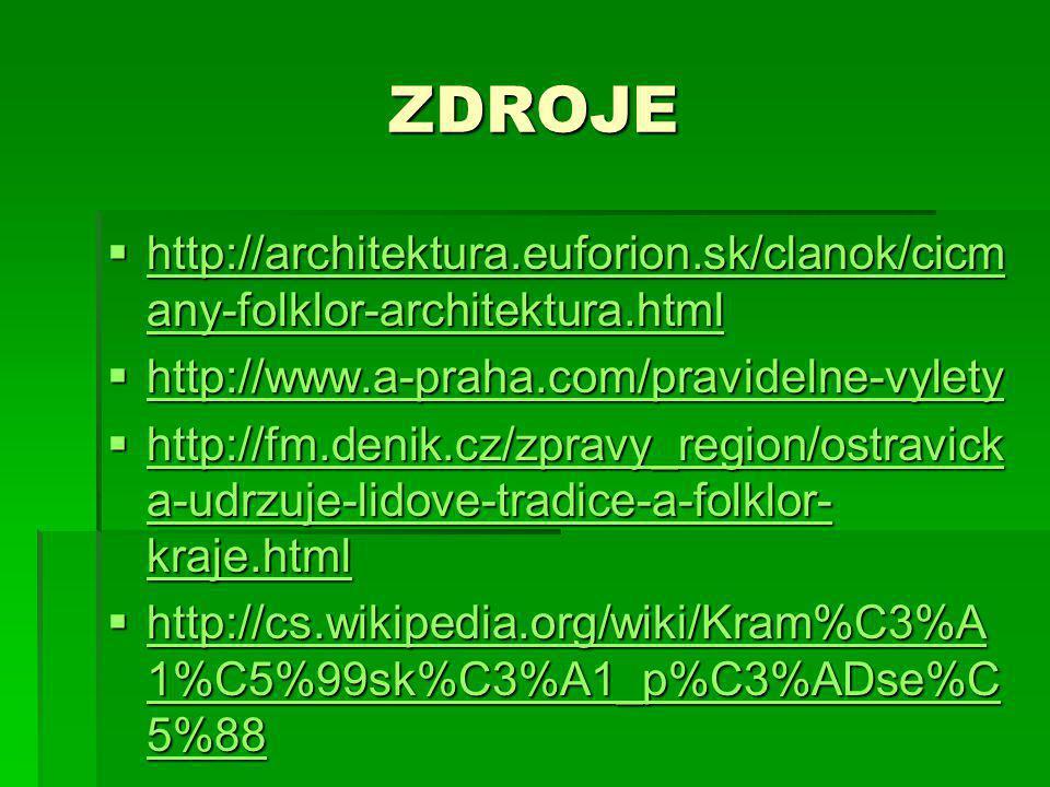 ZDROJE http://architektura.euforion.sk/clanok/cicmany-folklor-architektura.html. http://www.a-praha.com/pravidelne-vylety.