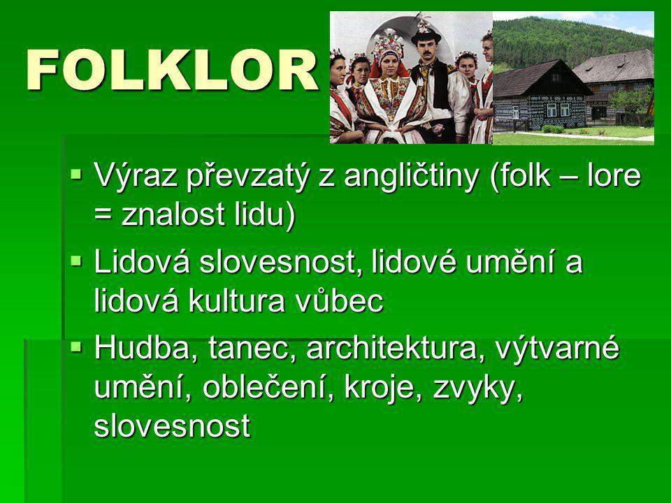 FOLKLOR Výraz převzatý z angličtiny (folk – lore = znalost lidu)