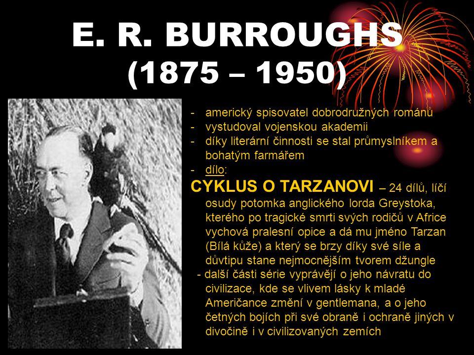 E. R. BURROUGHS (1875 – 1950) americký spisovatel dobrodružných románů. vystudoval vojenskou akademii.