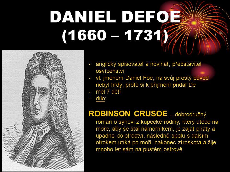 DANIEL DEFOE (1660 – 1731) anglický spisovatel a novinář, představitel osvícenství.