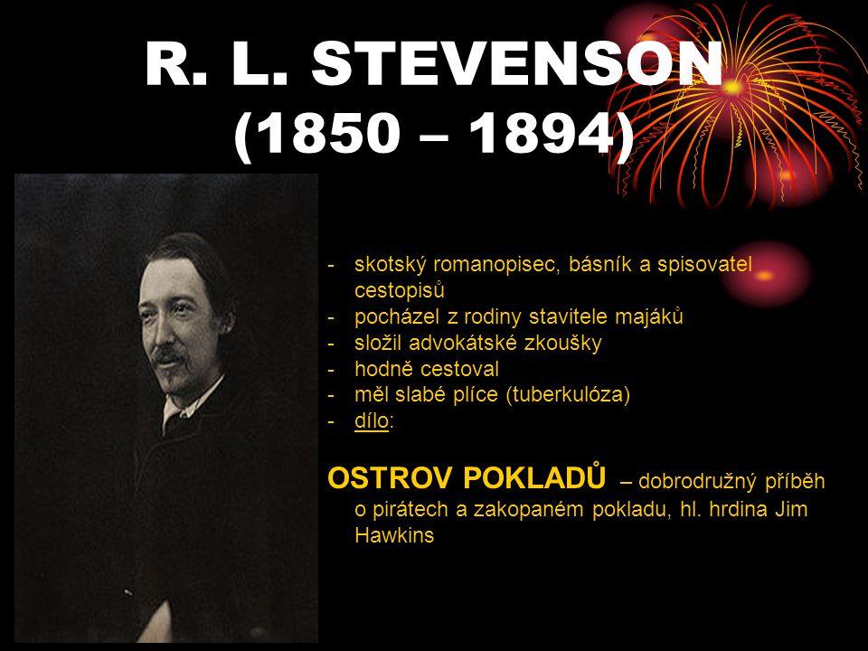 R. L. STEVENSON (1850 – 1894) skotský romanopisec, básník a spisovatel cestopisů. pocházel z rodiny stavitele majáků.