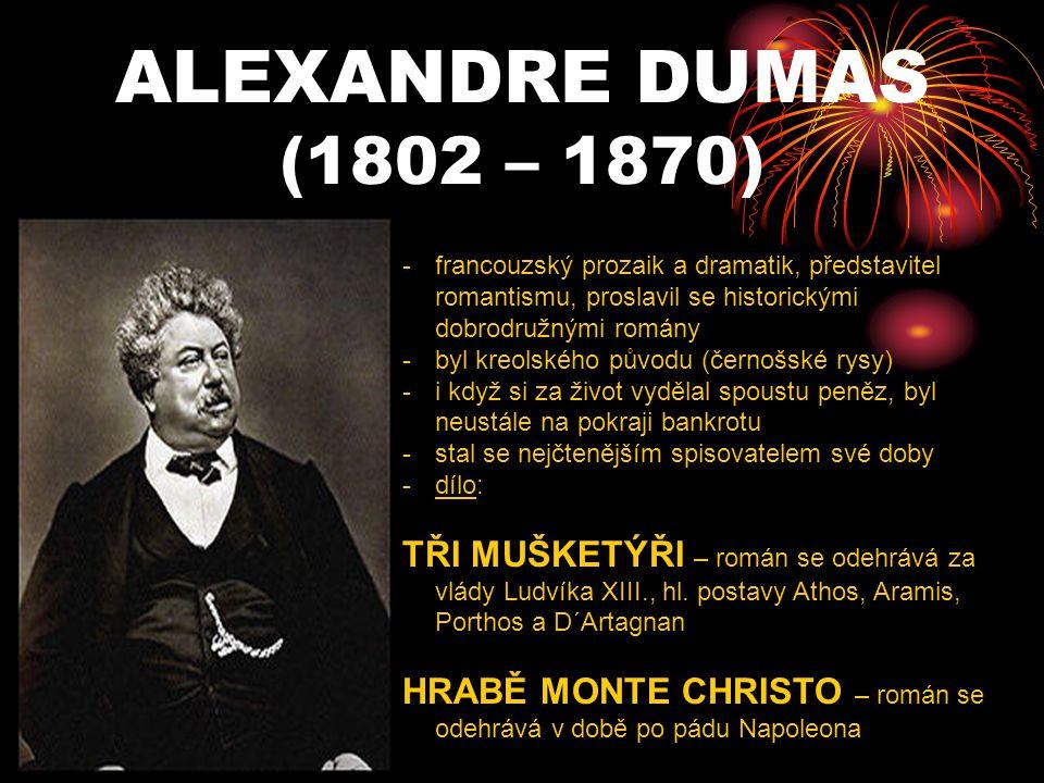 ALEXANDRE DUMAS (1802 – 1870) francouzský prozaik a dramatik, představitel romantismu, proslavil se historickými dobrodružnými romány.