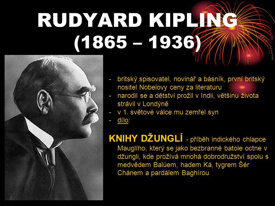 RUDYARD KIPLING (1865 – 1936) britský spisovatel, novinář a básník, první britský nositel Nobelovy ceny za literaturu.
