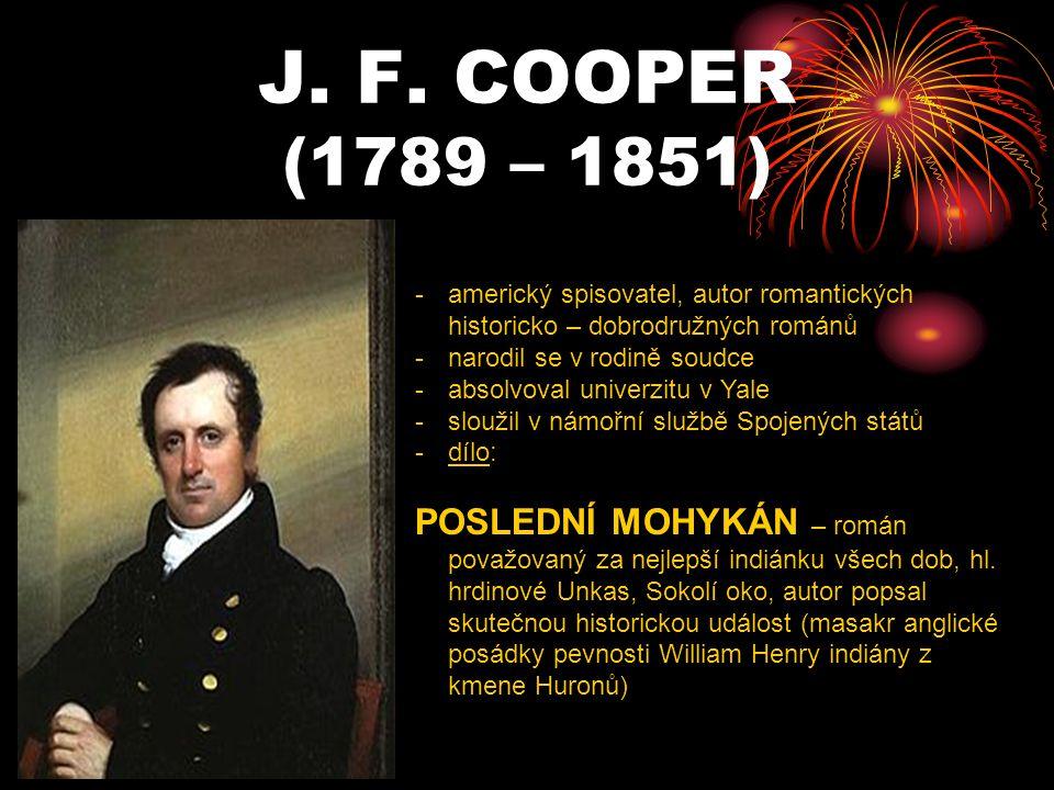 J. F. COOPER (1789 – 1851) americký spisovatel, autor romantických historicko – dobrodružných románů.