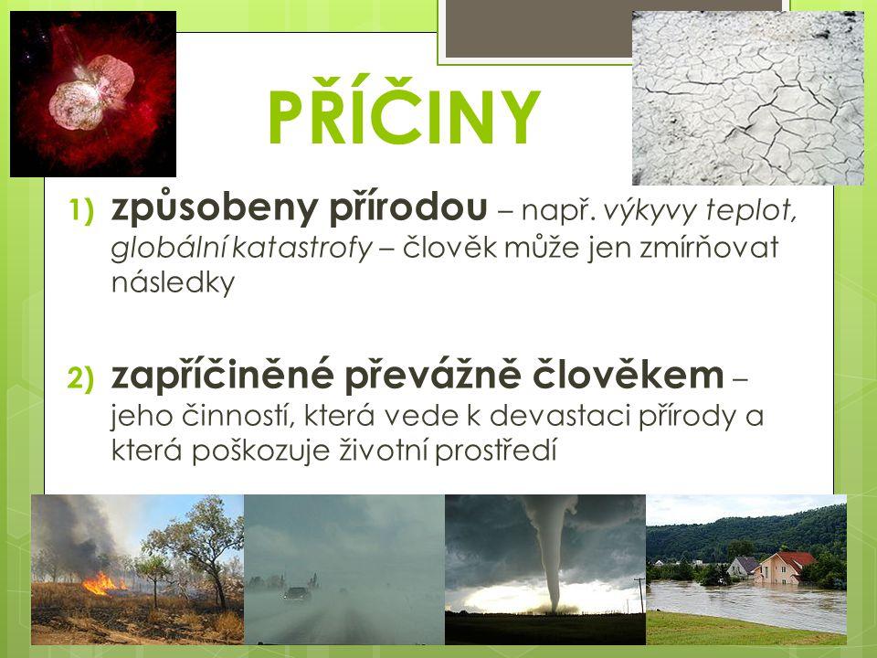 PŘÍČINY způsobeny přírodou – např. výkyvy teplot, globální katastrofy – člověk může jen zmírňovat následky.