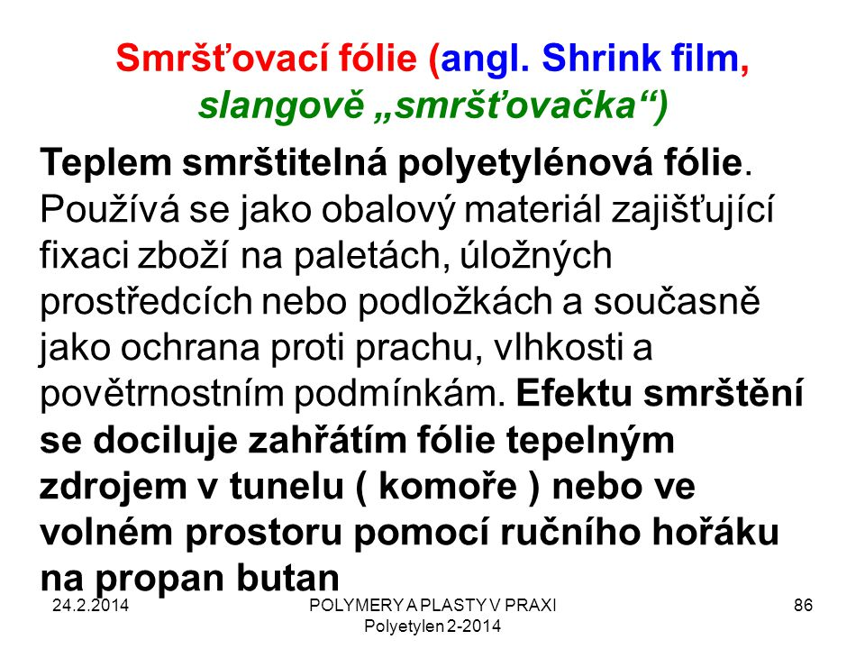 """Smršťovací fólie (angl. Shrink film, slangově """"smršťovačka )"""