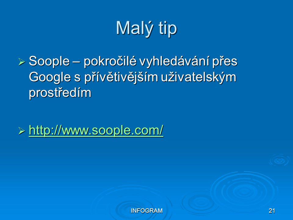 Malý tip Soople – pokročilé vyhledávání přes Google s přívětivějším uživatelským prostředím. http://www.soople.com/