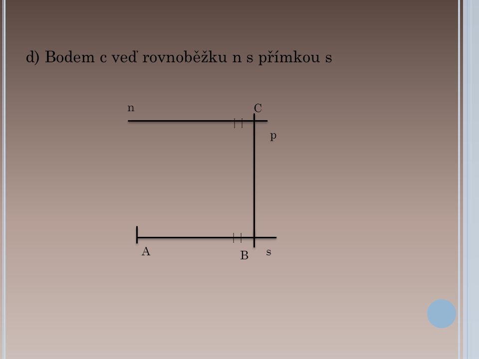 d) Bodem c veď rovnoběžku n s přímkou s