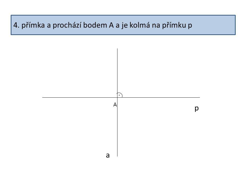 4. přímka a prochází bodem A a je kolmá na přímku p