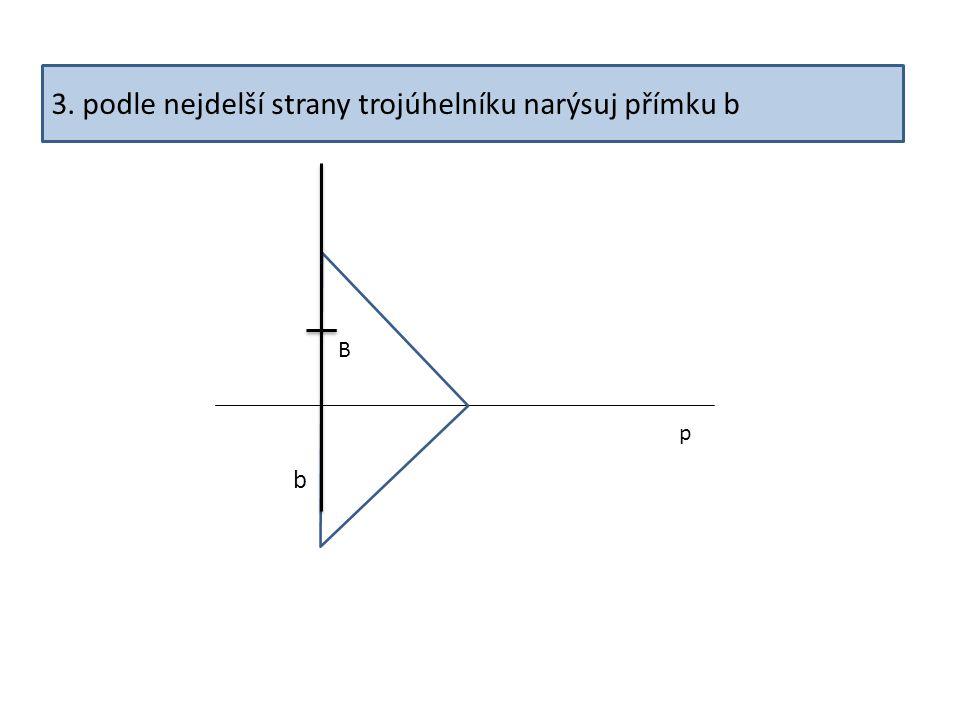 3. podle nejdelší strany trojúhelníku narýsuj přímku b