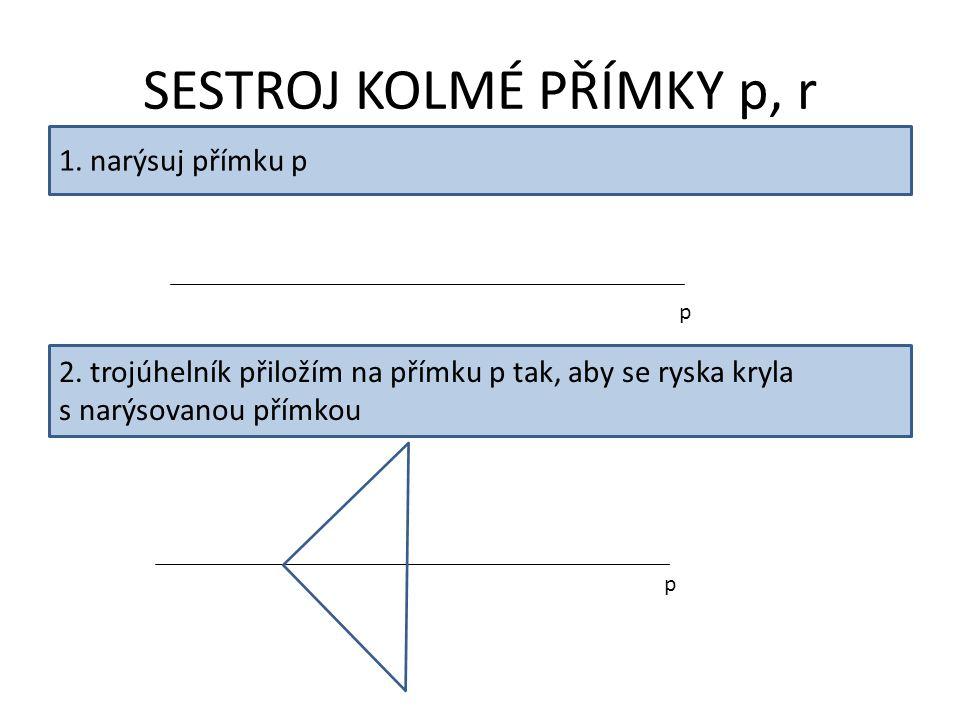 SESTROJ KOLMÉ PŘÍMKY p, r