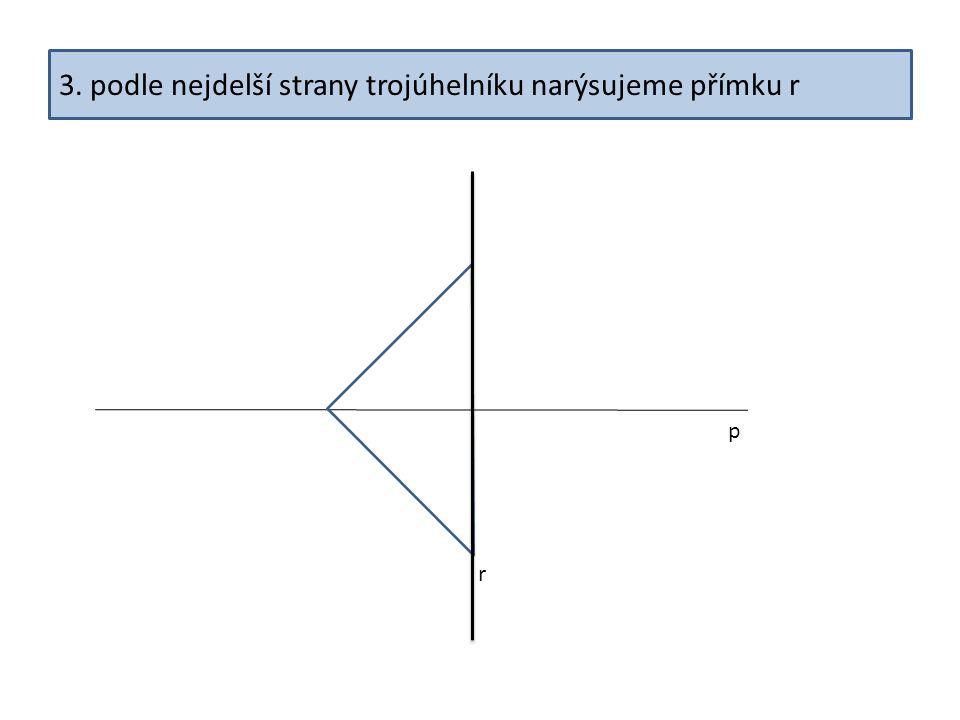 3. podle nejdelší strany trojúhelníku narýsujeme přímku r