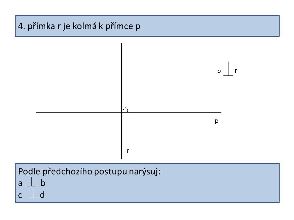 4. přímka r je kolmá k přímce p