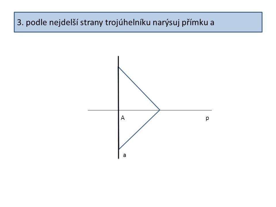 3. podle nejdelší strany trojúhelníku narýsuj přímku a